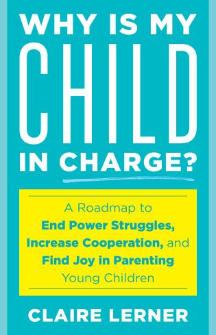 Cover image for the book Why Is My Child in Charge?: A Roadmap to End Power Struggles, Increase Cooperation, and Find Joy in Parenting Young Children