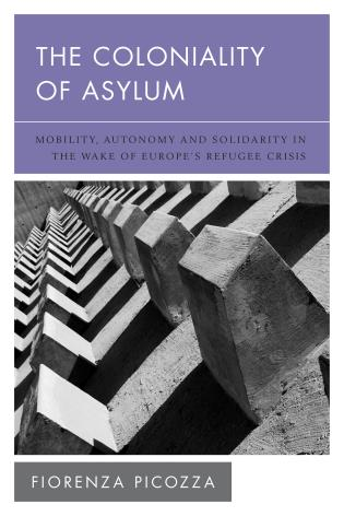 Cover image for the book The Coloniality of Asylum: Mobility, Autonomy and Solidarity in the Wake of Europe's Refugee Crisis