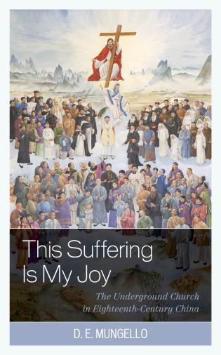 Cover image for the book This Suffering Is My Joy: The Underground Church in Eighteenth-Century China