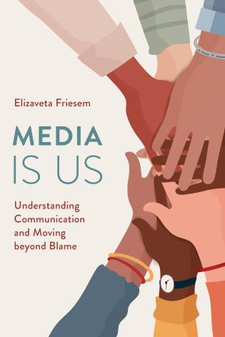 Cover image for the book Media Is Us: Understanding Communication and Moving beyond Blame