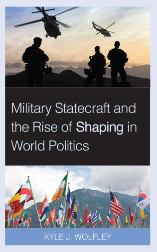 Cover image for the book Military Statecraft and the Rise of Shaping in World Politics