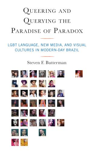 Cover image for the book Queering and Querying the Paradise of Paradox: LGBT Language, New Media, and Visual Cultures in Modern-Day Brazil