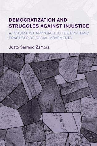 Cover image for the book Democratization and Struggles Against Injustice: A Pragmatist Approach to the Epistemic Practices of Social Movements
