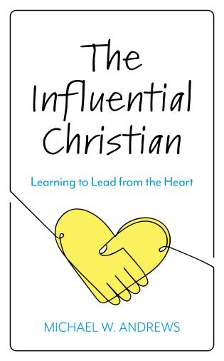 Cover image for the book The Influential Christian: Learning to Lead from the Heart