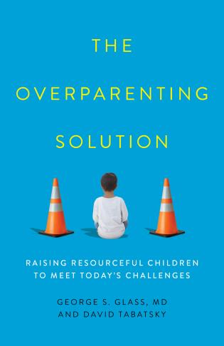 Cover image for the book The Overparenting Solution: Raising Resourceful Children to Meet Today's Challenges