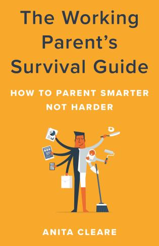 Cover image for the book The Working Parent's Survival Guide: How to Parent Smarter Not Harder