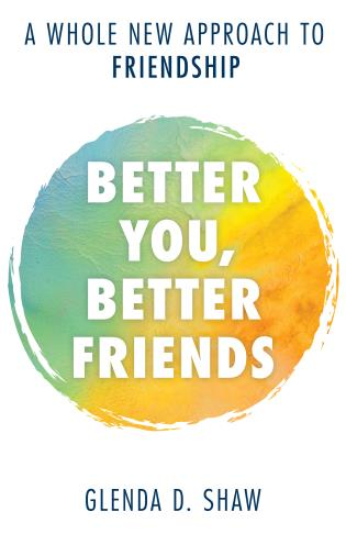 Cover image for the book Better You, Better Friends: A Whole New Approach to Friendship