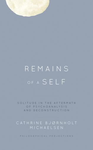 Cover image for the book Remains of a Self: Solitude in the Aftermath of Psychoanalysis and Deconstruction