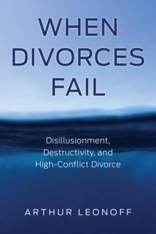 Cover image for the book When Divorces Fail: Disillusionment, Destructivity, and High-Conflict Divorce