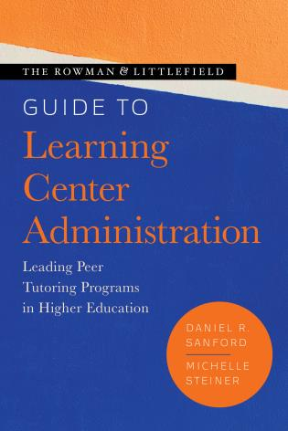 Cover image for the book The Rowman & Littlefield Guide to Learning Center Administration: Leading Peer Tutoring Programs in Higher Education
