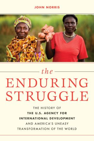 Cover image for the book The Enduring Struggle: The History of the U.S. Agency for International Development and America's Uneasy Transformation of the World