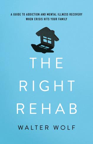Cover image for the book The Right Rehab: A Guide to Addiction and Mental Illness Recovery When Crisis Hits Your Family