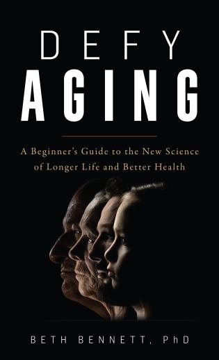 Cover image for the book Defy Aging: A Beginner's Guide to the New Science of Longer Life and Better Health