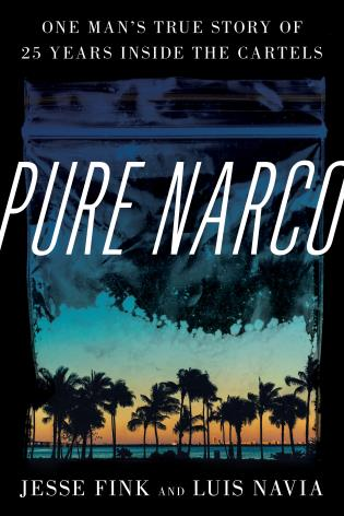 Cover image for the book Pure Narco: One Man's True Story of 25 Years Inside the Cartels