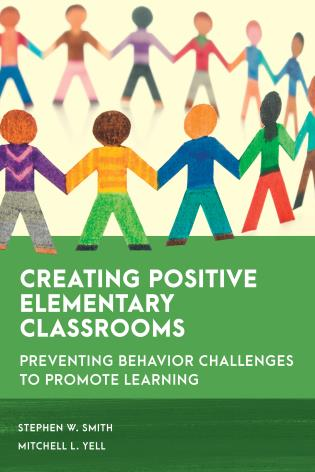 Cover image for the book Creating Positive Elementary Classrooms: Preventing Behavior Challenges to Promote Learning