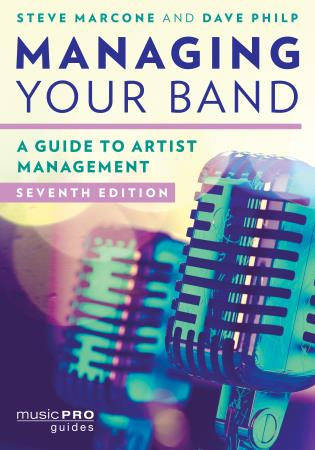 Cover image for the book Managing Your Band: A Guide to Artist Management, Seventh Edition