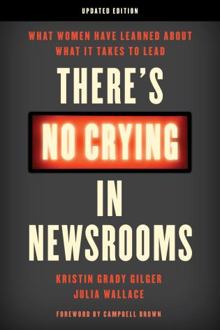 Cover image for the book There's No Crying in Newsrooms: What Women Have Learned about What It Takes to Lead, Updated Edition