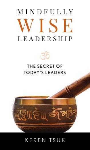 Cover image for the book Mindfully Wise Leadership: The Secret of Today's Leaders
