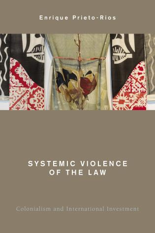 Cover image for the book Systemic Violence of the Law: Colonialism and International Investment