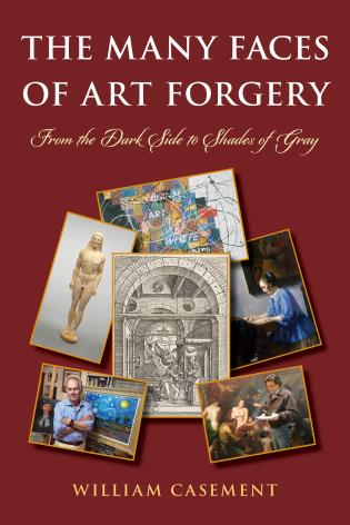 Cover image for the book The Many Faces of Art Forgery: From the Dark Side to Shades of Gray