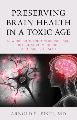 Cover image for the book Preserving Brain Health in a Toxic Age: New Insights from Neuroscience, Integrative Medicine, and Public Health