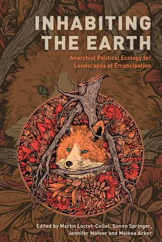 Cover image for the book Inhabiting the Earth: Anarchist Political Ecology for Landscapes of Emancipation
