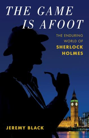 Cover image for the book The Game Is Afoot: The Enduring World of Sherlock Holmes