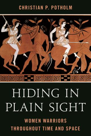 Cover image for the book Hiding in Plain Sight: Women Warriors throughout Time and Space