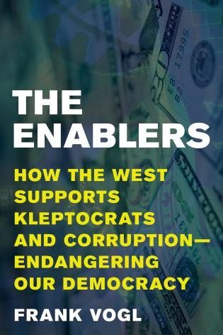 Cover image for the book The Enablers: How the West Supports Kleptocrats and Corruption - Endangering Our Democracy