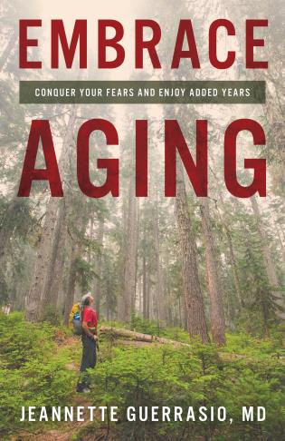 Cover image for the book Embrace Aging: Conquer Your Fears and Enjoy Added Years