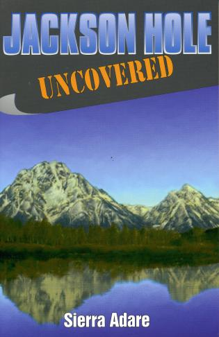 Cover image for the book Jackson Hole Uncovered