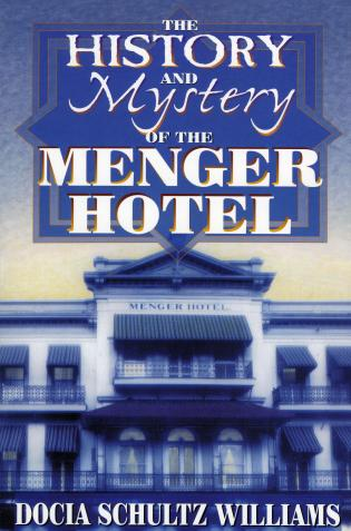 Cover image for the book The History and Mystery of the Menger Hotel