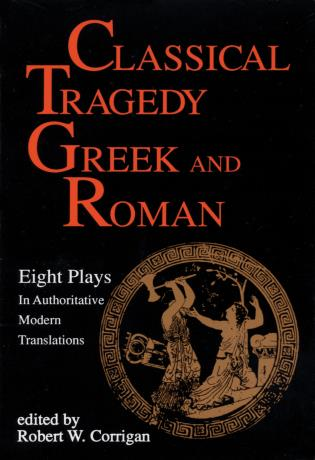 Cover image for the book Classical Tragedy Greek and Roman: Eight Plays with Critical Essays