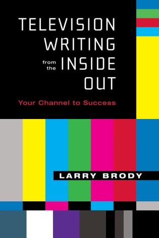 Cover image for the book Television Writing from the Inside Out: Your Channel to Success