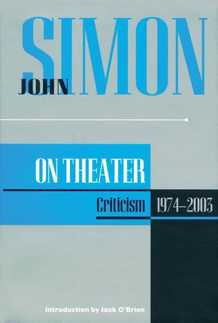 Cover image for the book John Simon on Theater: Criticism 1974-2003