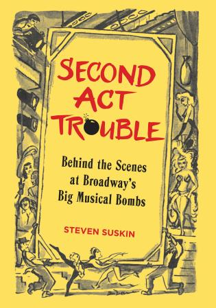 Cover image for the book Second Act Trouble: Behind the Scenes at Broadway's Big Musical Bombs