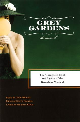 Cover image for the book Grey Gardens: The Complete Book and Lyrics of the Broadway Musical