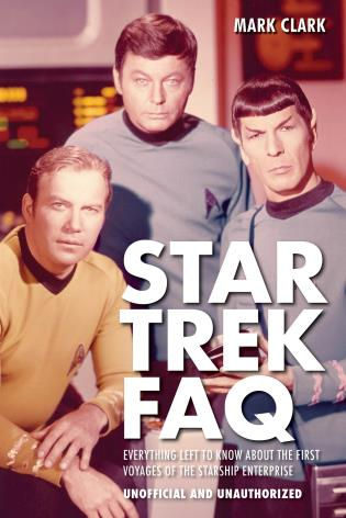 Cover image for the book Star Trek FAQ (Unofficial and Unauthorized): Everything Left to Know About the First Voyages of the Starship Enterprise
