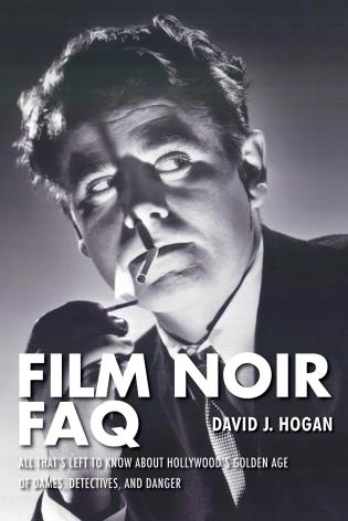 Cover image for the book Film Noir FAQ: All That's Left to Know About Hollywood's Golden Age of Dames, Detectives and Danger