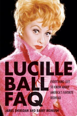 Cover image for the book Lucille Ball FAQ: Everything Left to Know About America's Favorite Redhead