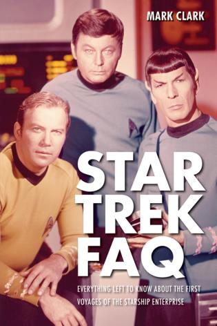 Cover image for the book Star Trek FAQ: Everything Left to Know About the First Voyages of the Starship Enterprise