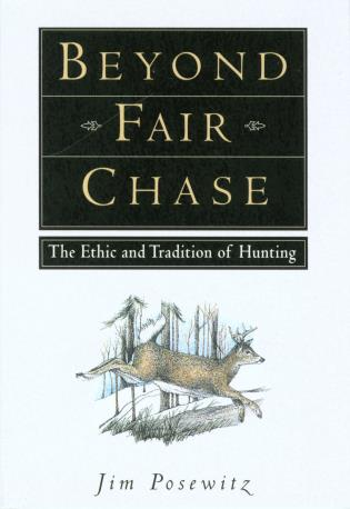 Cover image for the book Beyond Fair Chase: The Ethic and Tradition of Hunting, First Edition