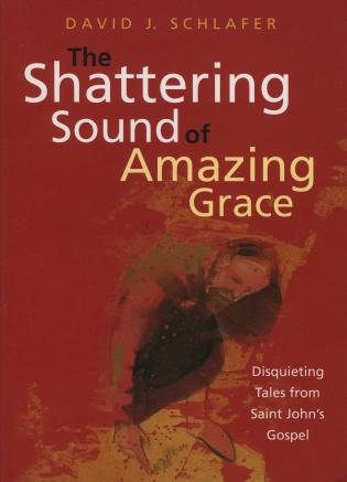 Cover image for the book The Shattering Sound of Amazing Grace: Disquieting Tales from Saint John's Gospel