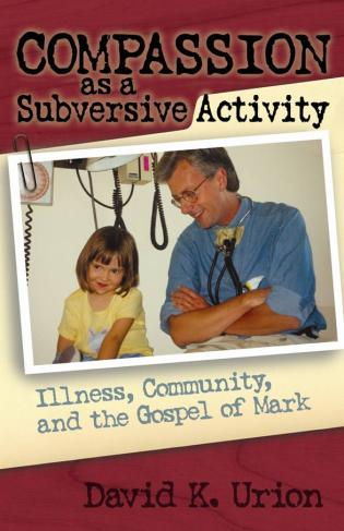 Cover image for the book Compassion as a Subversive Activity: Illness, Community, and the Gospel of Mark