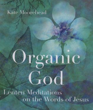 Cover image for the book Organic God: Lenten Meditations on the Words of Jesus