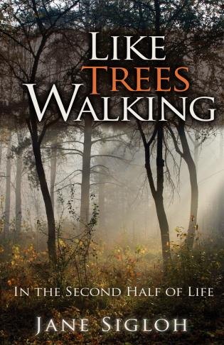 Cover image for the book Like Trees Walking: In the Second Half of Life