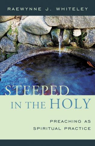 Cover image for the book Steeped in the Holy: Preaching as Spiritual Practice