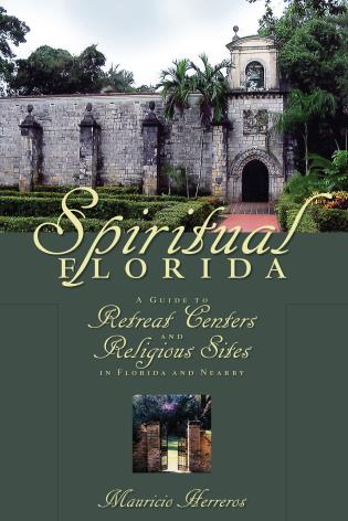 Cover image for the book Spiritual Florida: A Guide to Retreat Centers and Religious Sites in Florida and Nearby
