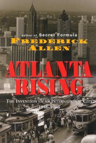 Cover image for the book Atlanta Rising: The Invention of an International City 1946-1996