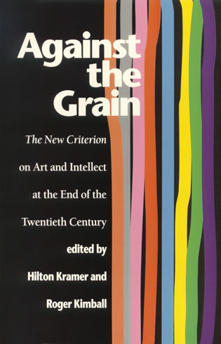 Cover image for the book Against the Grain: The New Criterion on Art and Intellect at the End of the Twentieth Century